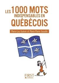 Marie-Pierre Gazaille et Marie-Lou Guévin - Les 1000 mots indispensables en québécois.
