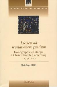 Marie-Pierre Gelin - Lumen ad revelationem gentium - Iconographie et liturgie à Christ Church, Canterbury, 1175-1220.