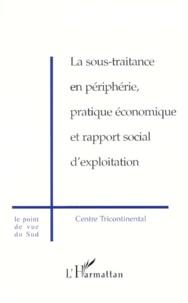 Marie-Pierre Goisis et  Centre tricontinental - La sous-traitance en périphérie, pratique économique et rapport social d'exploitation.