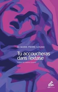 Marie-Pierre Goumy - Tu accoucheras dans l'extase.