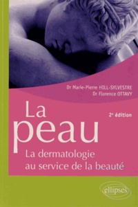 Marie-Pierre Hill-Sylvestre et Florence Ottavy - La peau - La dermatologie au service de la beauté.
