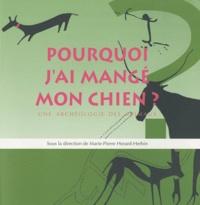 Marie-Pierre Horard-Herbin - Pourquoi j'ai mangé mon chien - Une archéologie des animaux ; Catalogue de l'exposition présentée par le Muséum d'histoire naturelle de Tours.