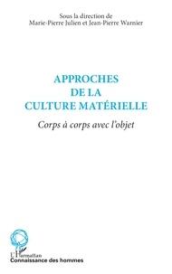 Marie-Pierre Julien et Jean-Pierre Warnier - Approches de la culture matérielle - Corps à corps avec l'objet.