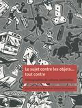 Marie-Pierre Julien et Céline Rosselin - Le sujet contre les objets... tout contre - Ethnographies de cultures matérielles.