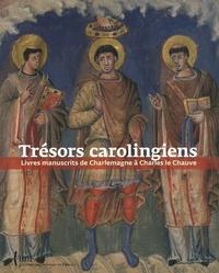 Marie-Pierre Laffitte et Charlotte Denoël - Trésors carolingiens - Livres manuscrits de Charlemagne à Charles le Chauve.