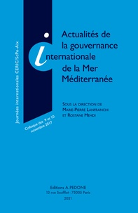 Marie-Pierre Lanfranchi et Rostane Mehdi - Actualités de la gouvernance internationale de la Mer Méditerranée.