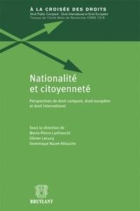 Marie-Pierre Lanfranchi et Olivier Lecucq - Nationalité et citoyenneté - Perspectives de droit comparé, droit européen et droit international.