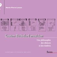 Marie-Pierre Lassus - Gaston Bachelard musicien - Une philosophie des silences et des timbres.