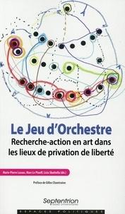 Marie-Pierre Lassus et Marc Le Piouff - Le Jeu d'orchestre - Recherche-action en art dans les lieux de privation de liberté.