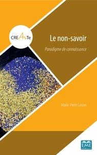 Marie-Pierre Lassus - Le non-savoir - Paradigme de connaissance.