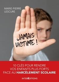 Marie-Pierre Lescure - Jamais victime !.