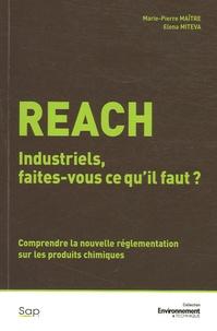 Marie-Pierre Maître et Elena Miteva - Reach - Industriels, faîtes-vous ce qu'il faut ? Comprendre la nouvelle réglementation sur les produits chimiques.