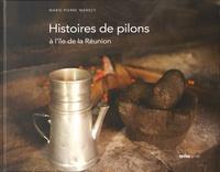 Marie-Pierre Manecy - Histoires de pilons à l'île de la Réunion.