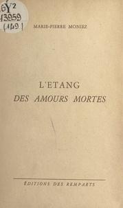 Marie-Pierre Moniez - L'étang des amours mortes.