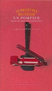 Marie-Pierre Morel et Sophie Morel - 10 recettes pour recevoir un pompier (avec ou sans extincteur).