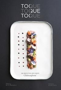 Marie-Pierre Morel - Toque toque toque - 100 recettes des chefs Châteauform'.