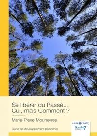 Marie-Pierre Mouneyres - Se libérer du Passé… Oui, mais Comment ?.