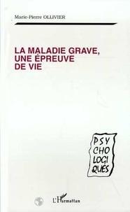 Marie-Pierre Ollivier - La maladie grave, une épreuve de vie.