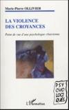 Marie-Pierre Ollivier - La violence des croyances - Points de vue d'une psychologue clinicienne.