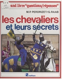 Marie-Pierre Perdrizet et Gilles Raab - Les chevaliers et leurs secrets.