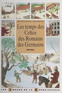 Marie-Pierre Perdrizet et Eddy Krähenbühl - Les temps des Celtes, des Romains, des Germains.
