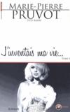 Marie-Pierre Pruvot - J'inventais ma vie Tome 1 : .