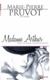 Marie-Pierre Pruvot - J'inventais ma vie Tome 2 : Madame Arthur.