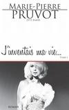 Marie-Pierre Pruvot - J'inventais ma vie - Saga identitaire.