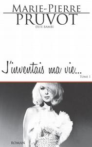 Marie-Pierre Pruvot - J'inventais ma vie.
