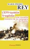 Marie-Pierre Rey - L'effroyable Tragédie - Une nouvelle histoire de la campagne de Russie.