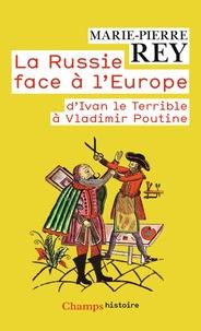 Marie-Pierre Rey - La Russie face à l'Europe - D'Ivan le Terrible à Vladimir Poutine.