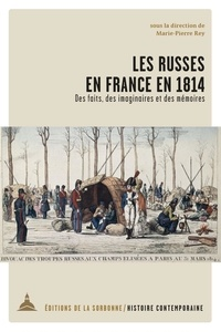 Marie-Pierre Rey - Les Russes en France en 1814 - Des faits, des imaginaires et des mémoires.