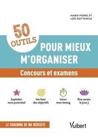 Marie-Pierre Rottenfus et Loïc Rottenfus - 50 outils pour mieux m'organiser - Concours et examens.