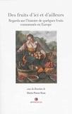 Marie-Pierre Ruas - Des fruits d'ici et d'ailleurs - Regards sur l'histoire de quelques fruits consommés en Europe.