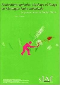 Marie-Pierre Ruas - Productions agricoles, stockage et finage en Montagne noire médiévale - Le grenier castral de Durfort (Tarn).