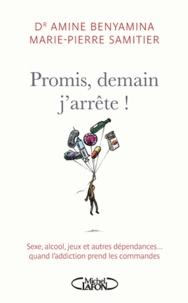 Marie-Pierre Samitier et Amine Benyamina - Promis, demain j'arrête ! - Sexe, alcool, jeux et autres dépendances... Quand l'addiction prend les commande.