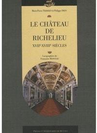 Marie-Pierre Terrien et Philippe Dien - Le château de Richelieu - XVIIe-XVIIIe siècles.