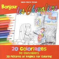 Marie-Pierre Tiffoin - Bonjour les chevaliers - 20 coloriages de chevaliers.