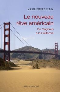 Marie-Pierre Ulloa - Le nouveau rêve américain : du Maghreb à la Californie.