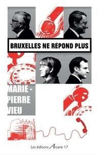 Marie-Pierre Vieu - Bruxelles ne répond plus.