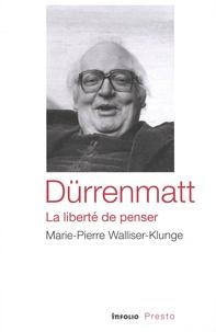 Marie-Pierre Walliser-Klunge - Durrenmatt, la liberté de penser.