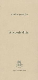 Marie Poix-Têtu - A la poste d'hier.