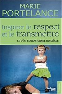 Marie Portelance - Inspirer le respect et le transmettre - Le défi éducationnel du siècle.