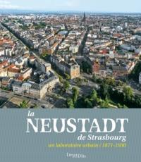 Marie Pottecher et Hervé Doucet - La Neustadt de Strasbourg - Un laboratoire urbain (1871-1930).