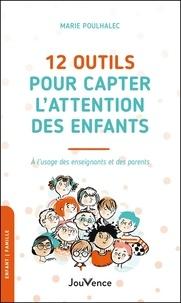 Marie Poulhalec - 12 outils pour capter l'attention des enfants - A l'usage des enseignants et des parents.