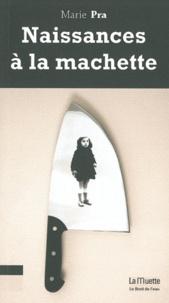 Marie Pra - Naissances à la machette.