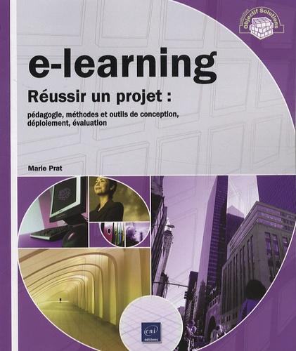 Marie Prat - E-learning - Réussir un projet : pédagogie, méthodes et outils de conception, déploiement, évaluation.