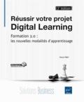 Marie Prat - Réussir votre projet digital learning, formation 2.0 : les nouvelles modalités d'apprentissage.