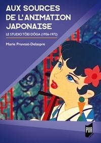 Marie Pruvost-Delaspre - Aux sources de l'animation japonaise - Le studio Tôei Dôga (1956-1972).
