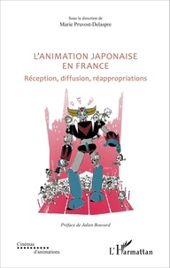 Marie Pruvost-Delaspre - L'animation japonaise en France - Réception, diffusion, réappropriations.